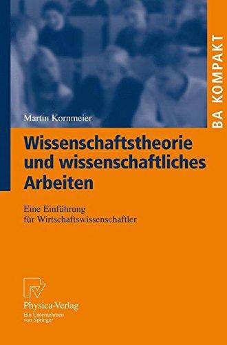 Wissenschaftstheorie und wissenschaftliches Arbeiten. Eine Einführung für Wirtschaftswissenschaftler