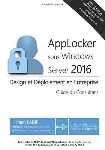 AppLocker Windows Server 2016 - Design et deploiement en Entreprise: Guide du Consultant par Mr Hicham Kadiri