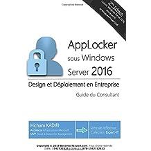AppLocker Windows Server 2016 - Design et deploiement en Entreprise: Guide du Consultant