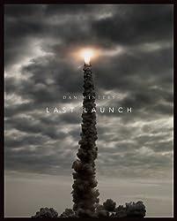 Last Launch: Discovery, Endeavour, Atlantis by Dan Winters (2012-11-08)