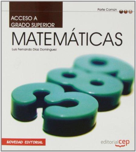 Acceso a Ciclos formativos de Grado Superior. Parte Común. Matemáticas por Luis Fernando Díaz Domínguez