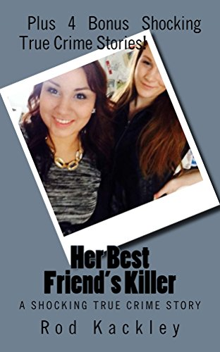 Her Best Friend's Killer: A Shocking True Crime Story (English Edition)