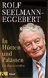 In Hütten und Palästen: Ein Reporterleben - Rolf Seelmann-Eggebert