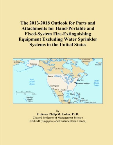 The 2013-2018 Outlook for Parts and Attachments for Hand-Portable and Fixed-System Fire-Extinguishing Equipment Excluding Water Sprinkler Systems in the United States -