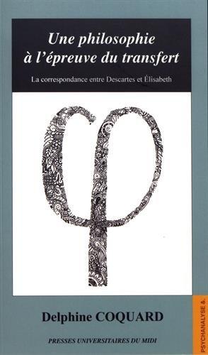 Une philosophie à l'épreuve du transfert : La correspondance entre Descartes et Elisabeth