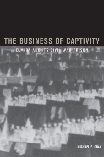 The Business of Captivity: Elmira and Its Civil War Prison