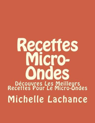 Recettes Micro-Ondes: Découvres Les Meilleurs Recettes Pour Le Micro-Ondes par Michelle Lachance