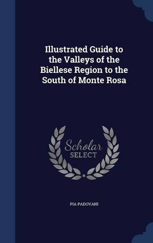 Illustrated Guide to the Valleys of the Biellese Region to the South of Monte Rosa