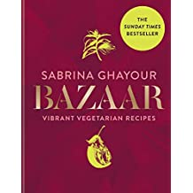 Bazaar: Vibrant vegetarian and plant-based recipes: from the Sunday Times no.1 bestselling author of Persiana, Sirocco & Feasts