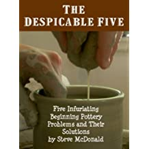 The Despicable Five - Five Infuriating Beginning Pottery Problems and Their Solutions (English Edition)