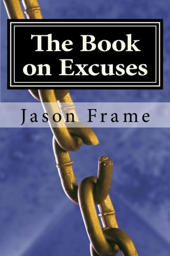 Jason Black Frame (The Book on Excuses: The Complete No Excuses Manual to Create the Life You've Always Wanted)