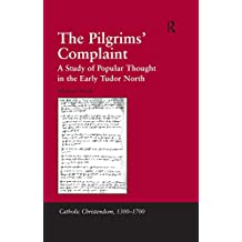 The Pilgrims' Complaint: A Study of Popular Thought in the Early Tudor North