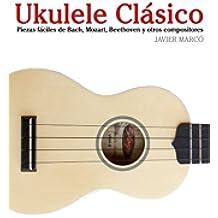 Ukulele Clásico: Piezas fáciles de Bach, Mozart, Beethoven y otros compositores (en Partitura y Tablatura) - 9781475224856