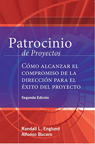 Patrocinio de Proyectos (Project Sponsorship - Second Edition): Cómo alcanzar el compromiso de la Dirección para el éxito del Proyecto por Alfonso Bucero