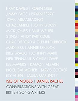 Isle of Noises: Conversations with great British songwriters (English Edition) par [Rachel, Daniel]