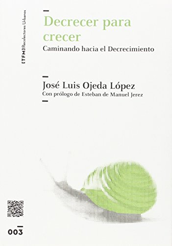 Decrecer para crecer: Caminando hacia el Decrecimiento (colección [TFM]) por José Luis Ojeda López