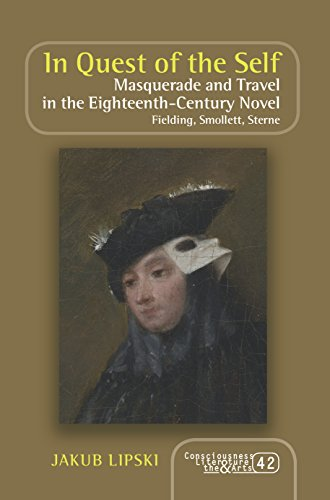 In Quest of the Self: Masquerade and Travel in the Eighteenth-Century Novel. Fielding, Smollett, Sterne (Consciousness, Literature and the Arts, Band 42)