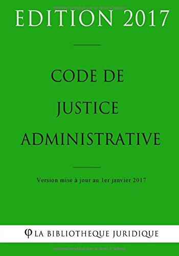 Code de justice administrative - Edition 2017: Version mise à jour au 1er janvier 2017
