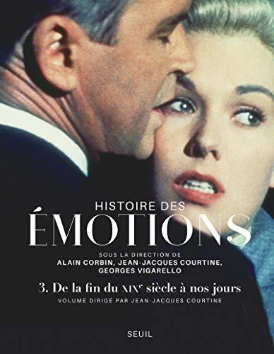 Histoire des émotions volume 3 - De la fin du XIXe siècle à nos jours par Collectif