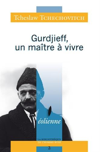 Gurdjieff, un maître à vivre : Le témoignage de l'un de ses premiers disciplines...