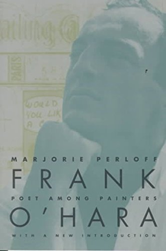 [Frank O'Hara: Poet Among Painters] (By: Marjorie Perloff) [published: March, 1998]