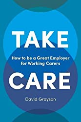 Take Care: How to be a Great Employer for Working Carers