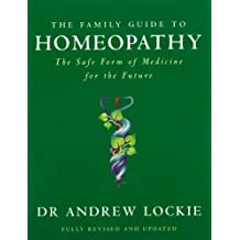 The Family Guide to Homeopathy: The Safe Form of Medicine for the Future