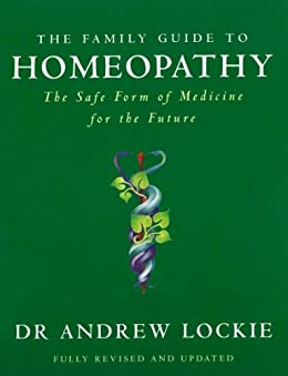 The Family Guide to Homeopathy: The Safe Form of Medicine for the Future von [Lockie, Andrew]