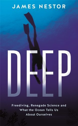 Deep: Freediving, Renegade Science and What the Ocean Tells Us About Ourselves: Written by James Nestor, 2014 Edition, Publisher: Profile Books [Paperback]