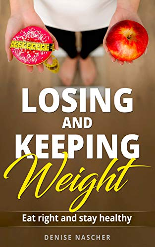 Losing and Keeping Weight: Eat right and stay healthy (English Edition)