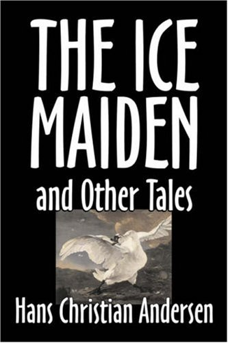 The Ice-Maiden and Other Tales by Hans Christian Andersen, Fiction, Literary, Classics, Fairy Tales, Folk Tales, Legends & Mythology