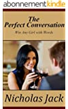 The Perfect Conversation: Win Any Girl with Words (English Edition)