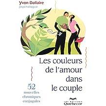 Les couleurs de l'amour dans le couple - 52 nouvelles chroniques conjugales