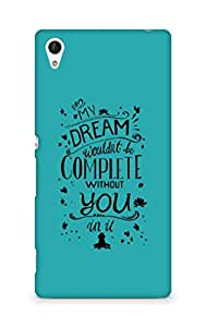 AMEZ my dream wouldnt have been complete without you Back Cover For Sony Xperia Z4