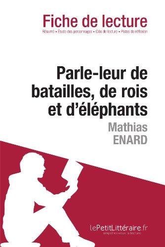 Parle-leur de batailles, de rois et d'lphants de Mathias nard (Fiche de lecture): Rsum complet et analyse dtaille de l'oeuvre