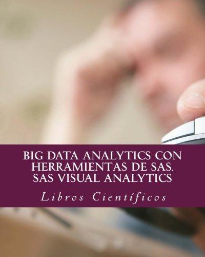 BIG DATA ANALYTICS con herramientas de SAS. SAS VISUAL ANALYTICS por Libros Científicos