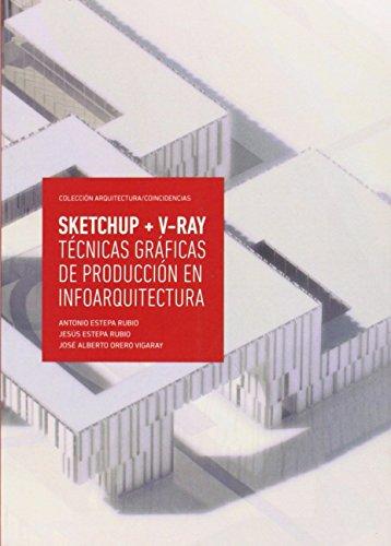 SketchUp + V-Ray. Técnicas gráficas de producción en infoarquitectura (Arquitectura/Coincidencias) por Antonio Estepa Rubio