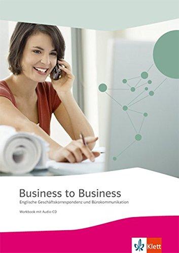 Business to Business / Englische Geschäftskorrespondenz und Bürokommunikation: Business to Business / Workbook inkl. Audio-CD-ROM und ... Geschäftskorrespondenz und Bürokommunikation