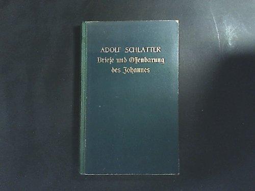 Die Briefe und die Offenbarung des Johannes, ausgelegt für Bibelleser von D. Adolf Schlatter. (= Schlatters Erläuterungen zum Neuen Testament, 10. Teil).