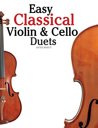 Easy Classical Violin & Cello Duets: Featuring music of Bach, Mozart, Beethoven, Strauss and other composers.
