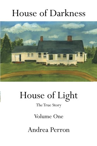 House of Darkness House of Light: The True Story Volume One: Volume 1