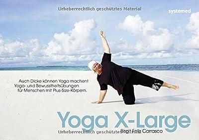 Yoga X-Large - Auch Dicke können Yoga machen! Yoga - und Bewusstheitsübungen für Menschen mit Plus-Size-Körpern.