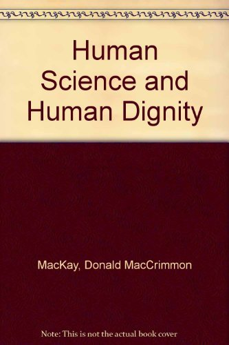 Human Science and Human Dignity (London lectures in contemporary Christianity) by Donald MacCrimmon MacKay (1981-01-02)