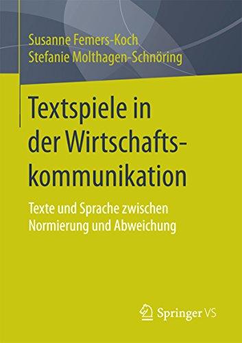 Textspiele in der Wirtschaftskommunikation: Texte und Sprache zwischen Normierung und Abweichung