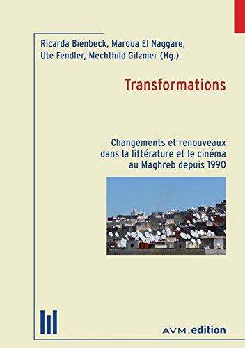 Transformations: Changements et renouveaux dans la littérature et le cinéma au Maghreb depuis 1990
