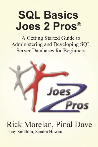 SQL Basics Joes 2 Pros: A Getting Started Guide to Administering and Developing SQL Server Databases for Beginners by Rick Morelan (2013-07-04) par Rick Morelan;Pinal Dave