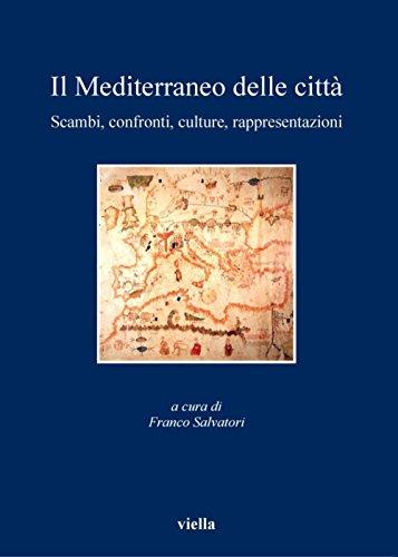 Il Mediterraneo delle città: Scambi, confronti, culture, rappresentazioni (I libri di Viella Vol. 86) (Italian Edition)