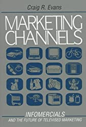 Marketing Channels: Infomercials, and the Future of Televised Marketing by Craig R. Evans (1993-10-03)
