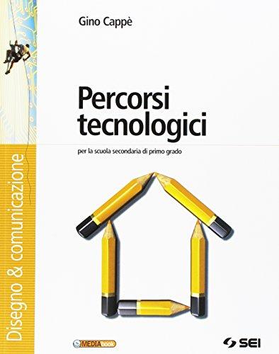 Percorsi tecnologici. Disegno & comunicazione-Schede di disegno-Tecnologia-Informatica. Per la Scuola media. Ediz. illustrata. Con CD-ROM. Con espansione online