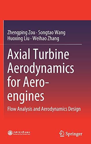 Axial Turbine Aerodynamics for Aero-engines: Flow Analysis and Aerodynamics Design por Zhengping Zou